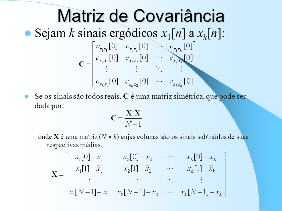 Matriz de Covariância Sejam k sinais ergódicos x1[n] a xk[n]: